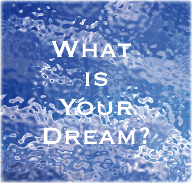 Graphiic for What is Your Dream?